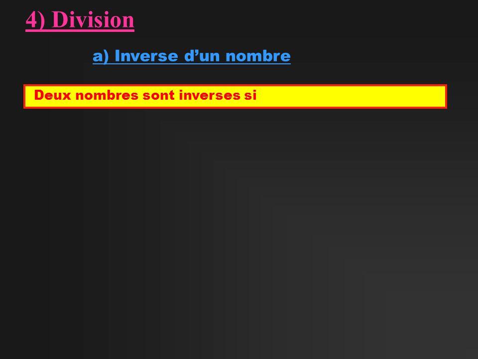 4) Division a) Inverse d'un nombre Deux nombres sont inverses si