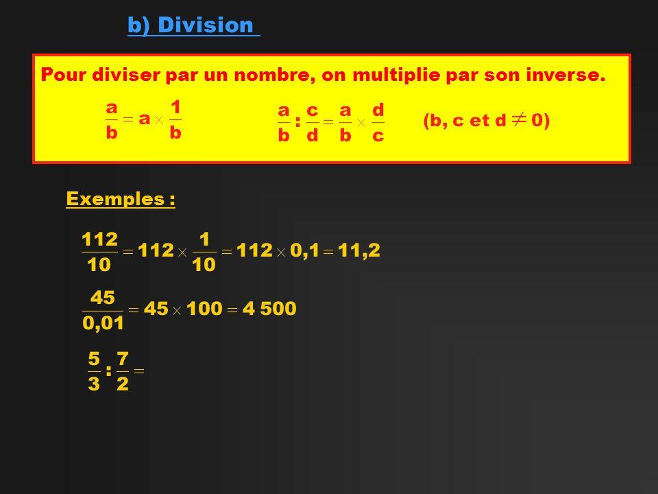 b) Division Pour diviser par un nombre, on multiplie par son inverse.