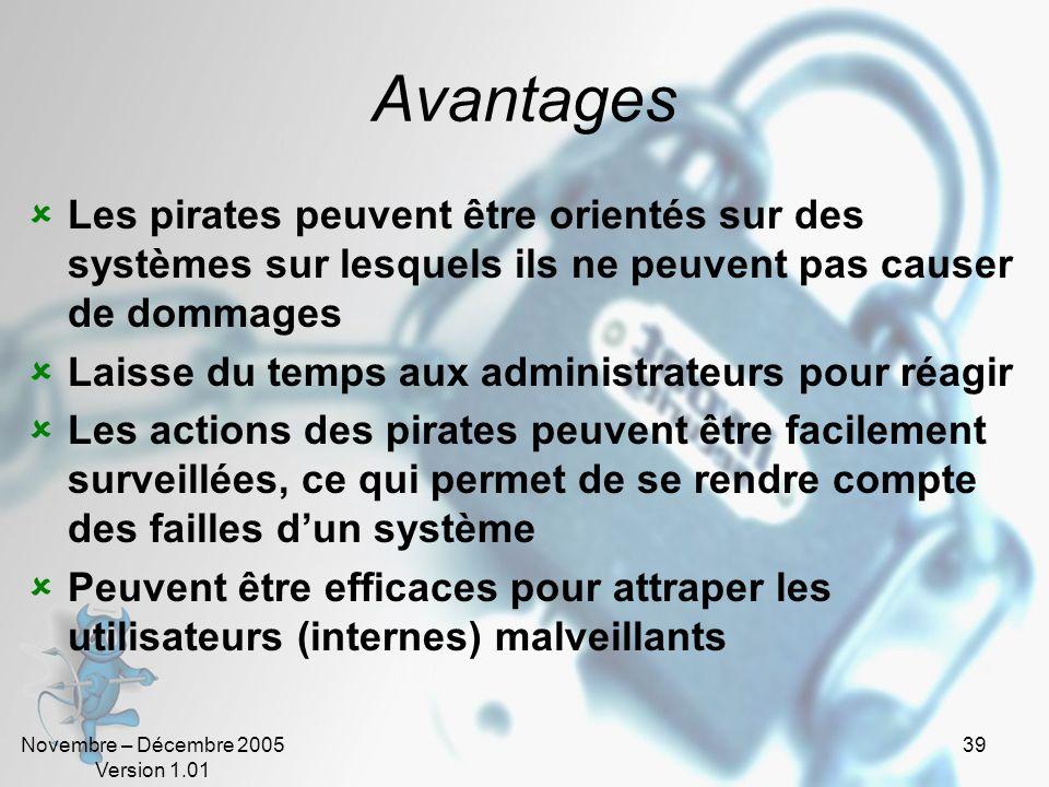 Avantages Les pirates peuvent être orientés sur des systèmes sur lesquels ils ne peuvent pas causer de dommages.