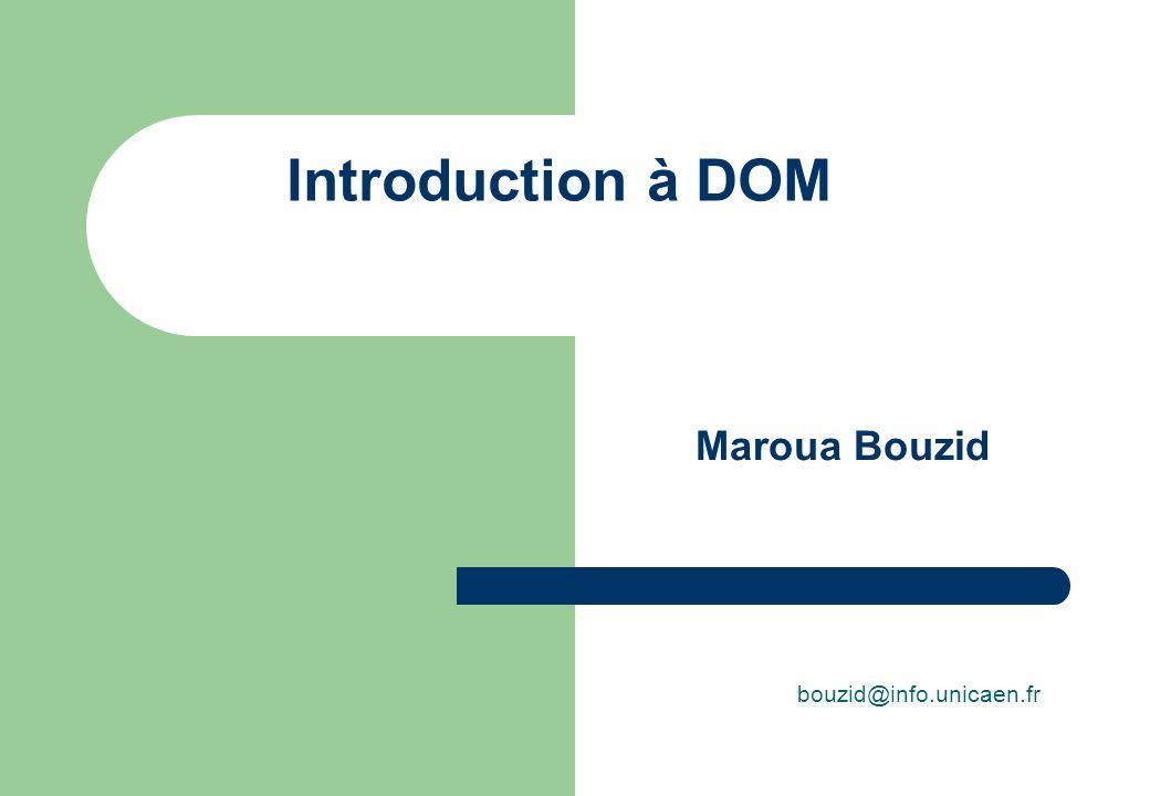 Introduction à DOM Maroua Bouzid bouzid@info.unicaen.fr
