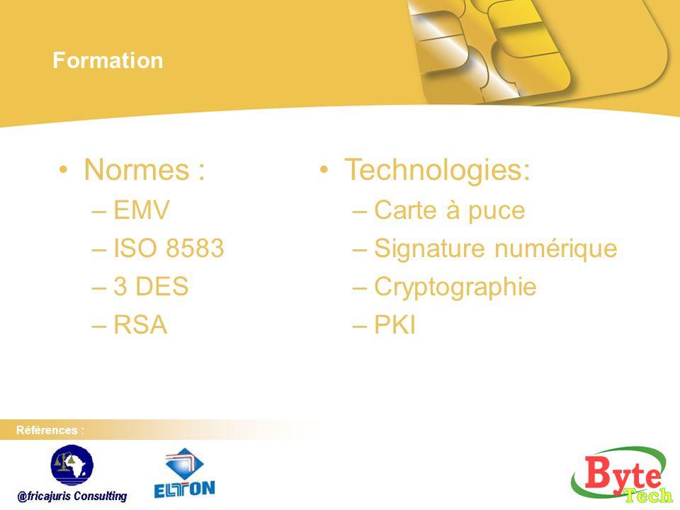 Normes : Technologies: EMV ISO 8583 3 DES RSA Carte à puce