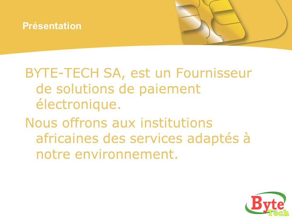 Présentation BYTE-TECH SA, est un Fournisseur de solutions de paiement électronique.