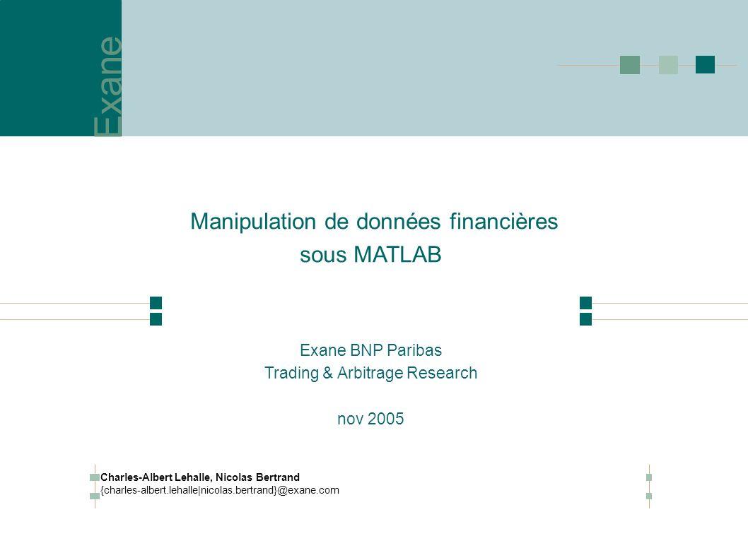 Manipulation de données financières sous MATLAB Exane BNP Paribas Trading & Arbitrage Research nov 2005