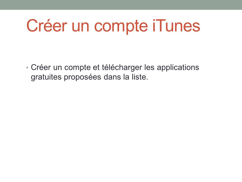 Créer un compte iTunes Créer un compte et télécharger les applications gratuites proposées dans la liste.
