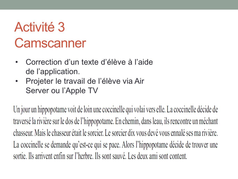 Activité 3 Camscanner Correction d'un texte d'élève à l'aide de l'application.