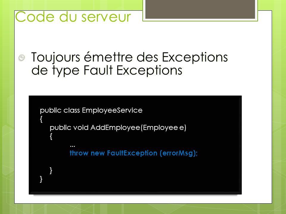 Code du serveur Toujours émettre des Exceptions de type Fault Exceptions. public class EmployeeService.