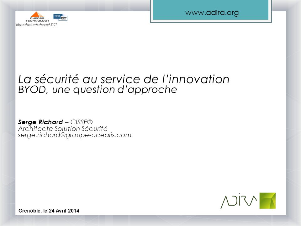 La sécurité au service de l'innovation BYOD, une question d'approche Serge Richard – CISSP® Architecte Solution Sécurité serge.richard@groupe-ocealis.com