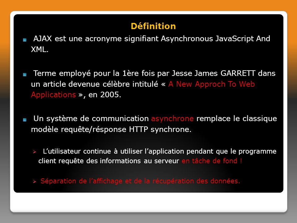 Définition AJAX est une acronyme signifiant Asynchronous JavaScript And XML.