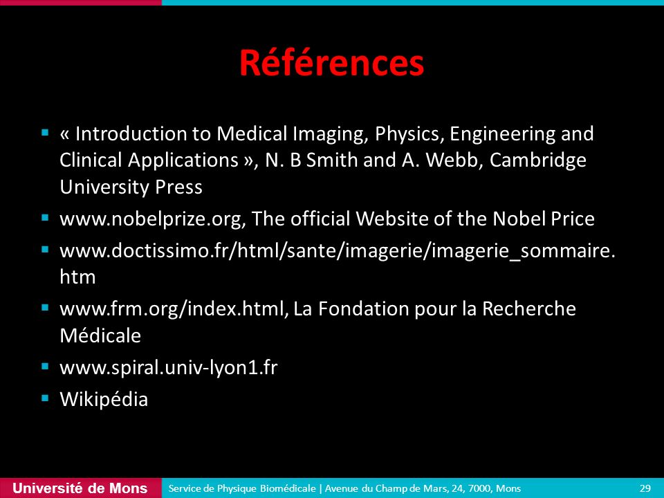 Références « Introduction to Medical Imaging, Physics, Engineering and Clinical Applications », N. B Smith and A. Webb, Cambridge University Press.