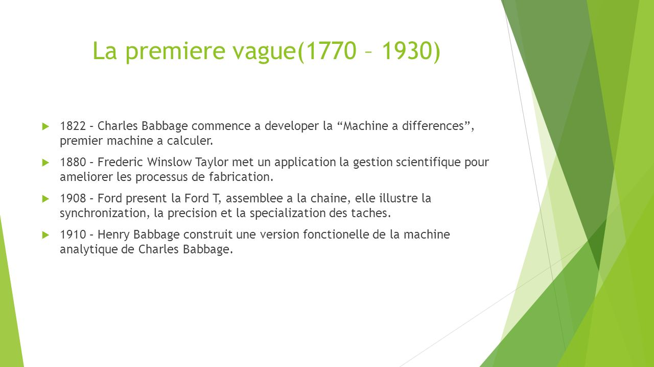 La premiere vague(1770 – 1930) 1822 – Charles Babbage commence a developer la Machine a differences , premier machine a calculer.