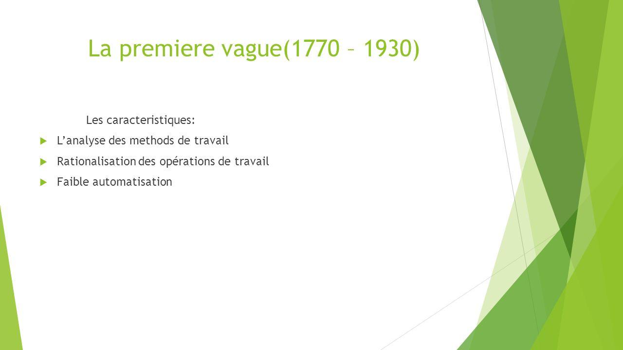 La premiere vague(1770 – 1930) Les caracteristiques: