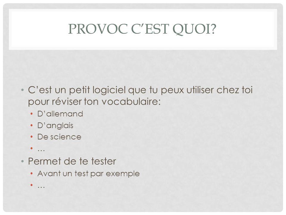 Provoc c'est quoi C'est un petit logiciel que tu peux utiliser chez toi pour réviser ton vocabulaire: