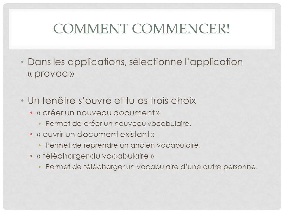 Comment commencer! Dans les applications, sélectionne l'application « provoc » Un fenêtre s'ouvre et tu as trois choix.