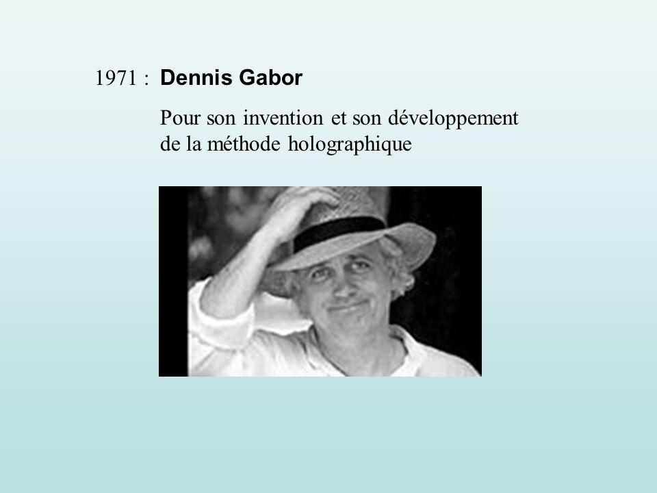 1971 : Dennis Gabor Pour son invention et son développement de la méthode holographique