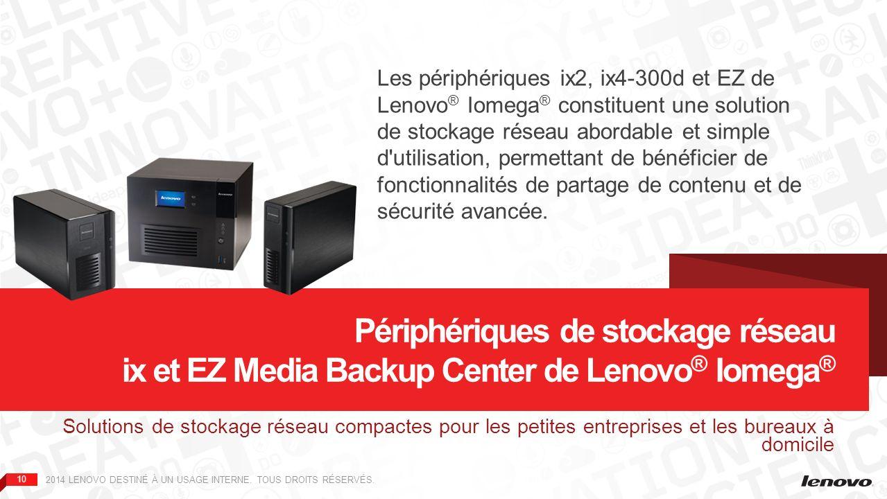 Les périphériques ix2, ix4-300d et EZ de Lenovo® Iomega® constituent une solution de stockage réseau abordable et simple d utilisation, permettant de bénéficier de fonctionnalités de partage de contenu et de sécurité avancée.