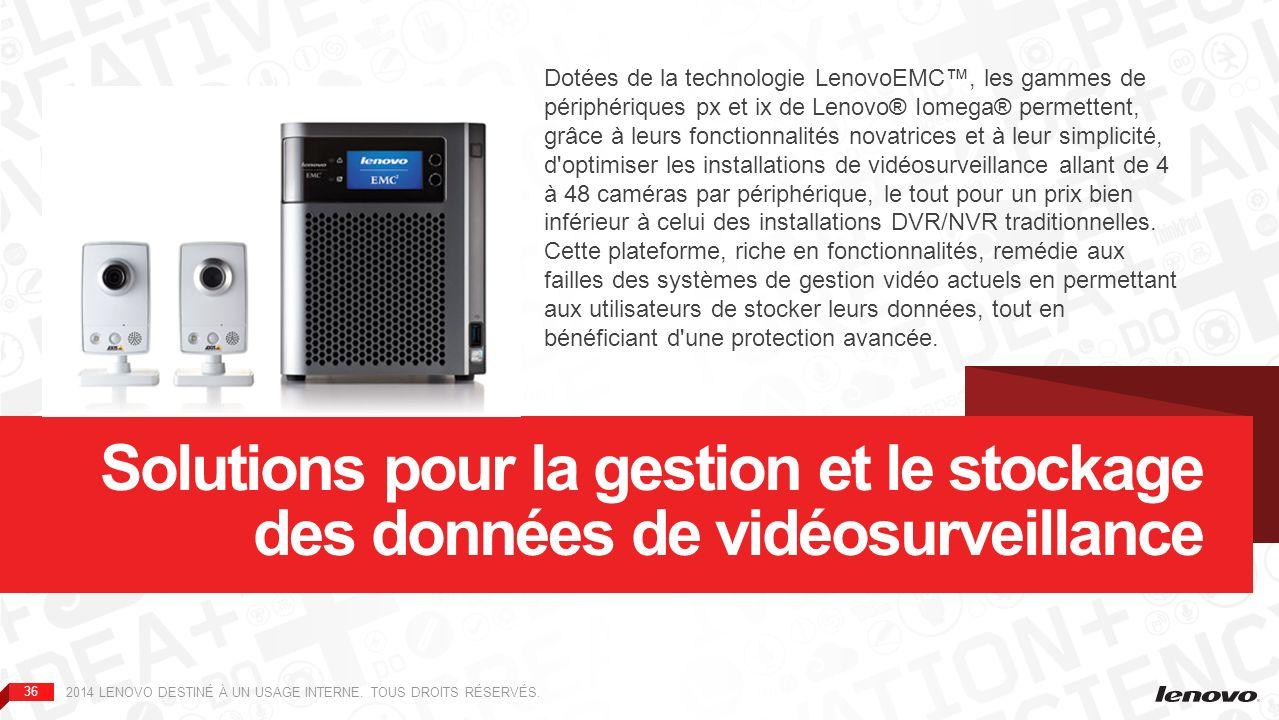Dotées de la technologie LenovoEMC™, les gammes de périphériques px et ix de Lenovo® Iomega® permettent, grâce à leurs fonctionnalités novatrices et à leur simplicité, d optimiser les installations de vidéosurveillance allant de 4 à 48 caméras par périphérique, le tout pour un prix bien inférieur à celui des installations DVR/NVR traditionnelles. Cette plateforme, riche en fonctionnalités, remédie aux failles des systèmes de gestion vidéo actuels en permettant aux utilisateurs de stocker leurs données, tout en bénéficiant d une protection avancée.