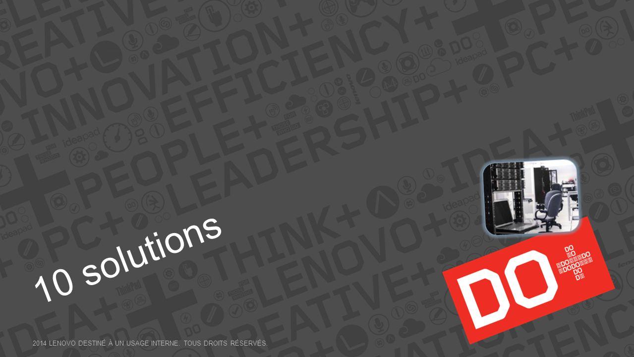 10 solutions 2014 LENOVO DESTINÉ À UN USAGE INTERNE. Tous droits réservés.