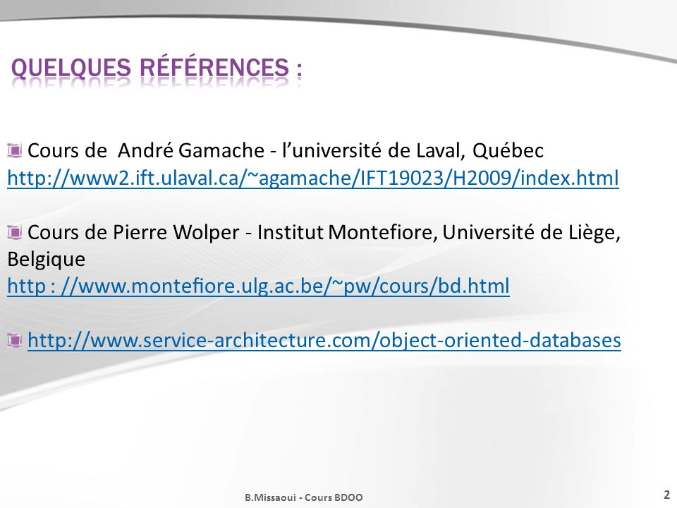 QUELQUES Références : Cours de André Gamache - l'université de Laval, Québec. http://www2.ift.ulaval.ca/~agamache/IFT19023/H2009/index.html.