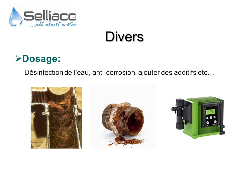 Divers Dosage: Désinfection de l'eau, anti-corrosion, ajouter des additifs etc…