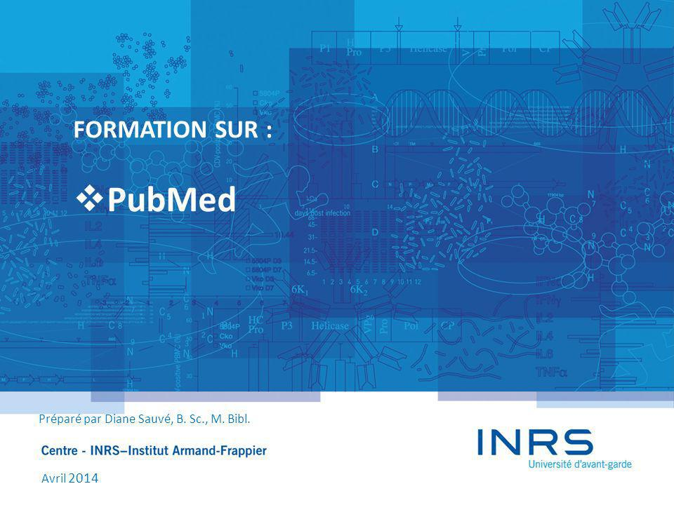 PubMed FORMATION SUR : Préparé par Diane Sauvé, B. Sc., M. Bibl.