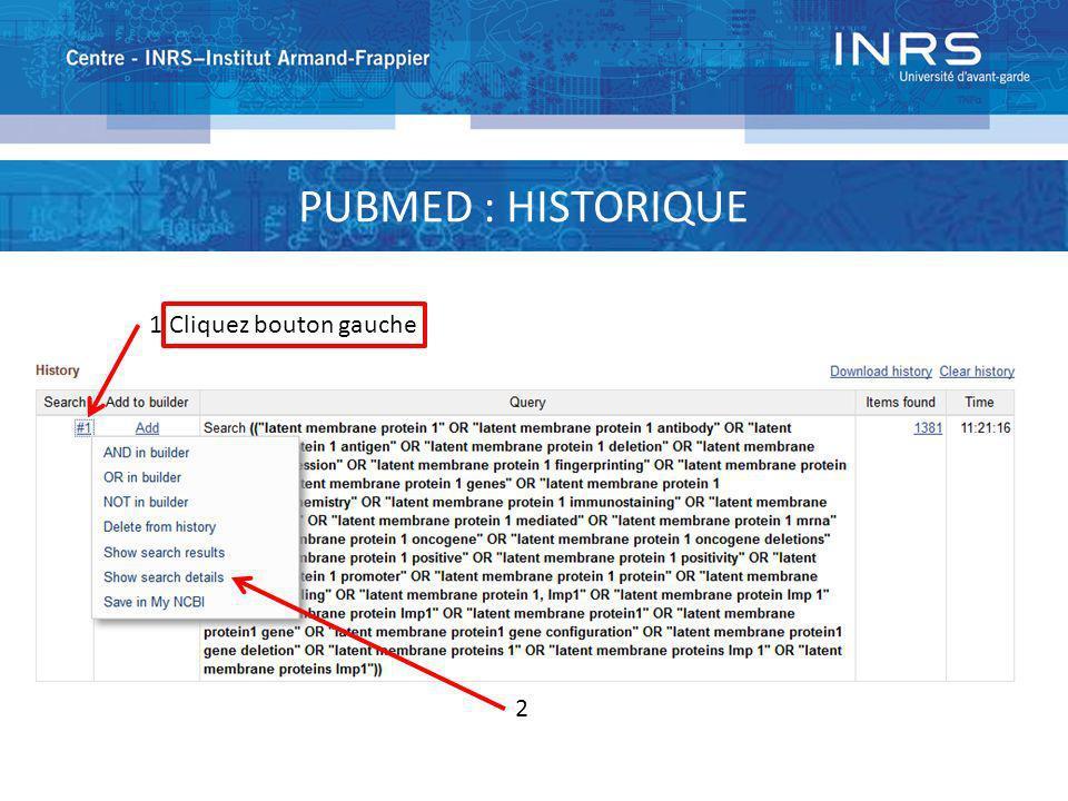 PUBMED : HISTORIQUE 1 Cliquez bouton gauche 2