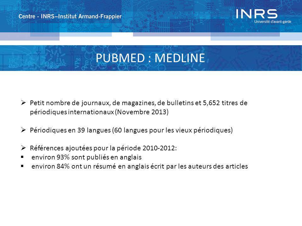 PUBMED : MEDLINE Petit nombre de journaux, de magazines, de bulletins et 5,652 titres de périodiques internationaux (Novembre 2013)