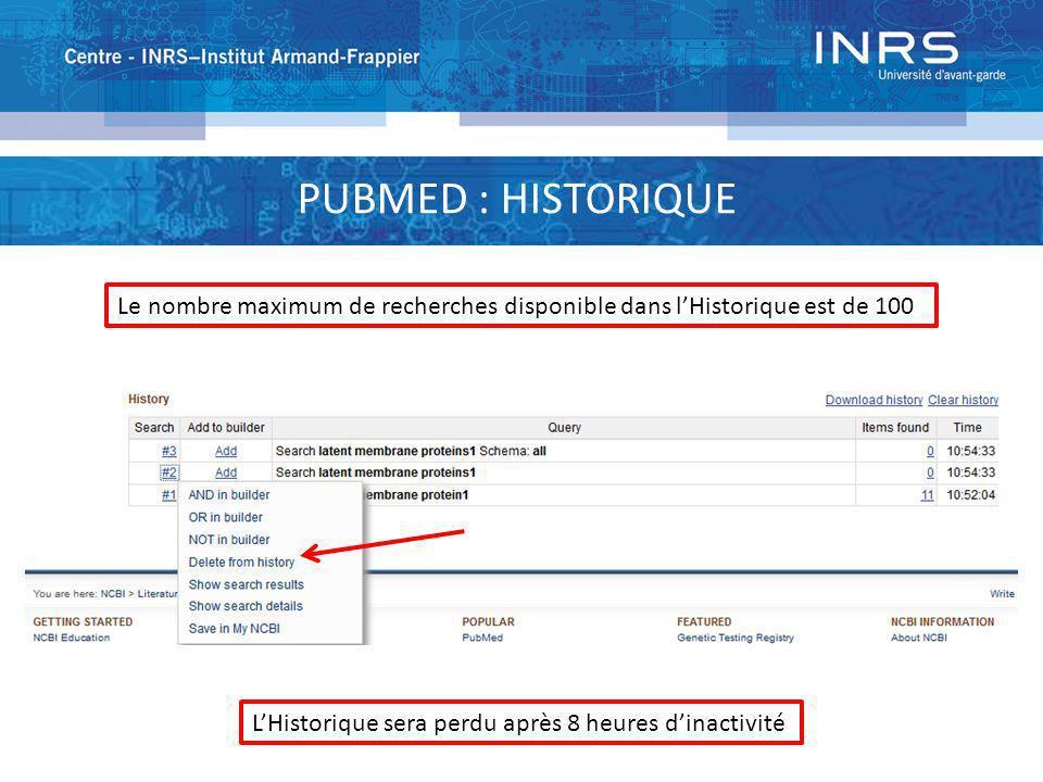 PUBMED : HISTORIQUE Le nombre maximum de recherches disponible dans l'Historique est de 100.