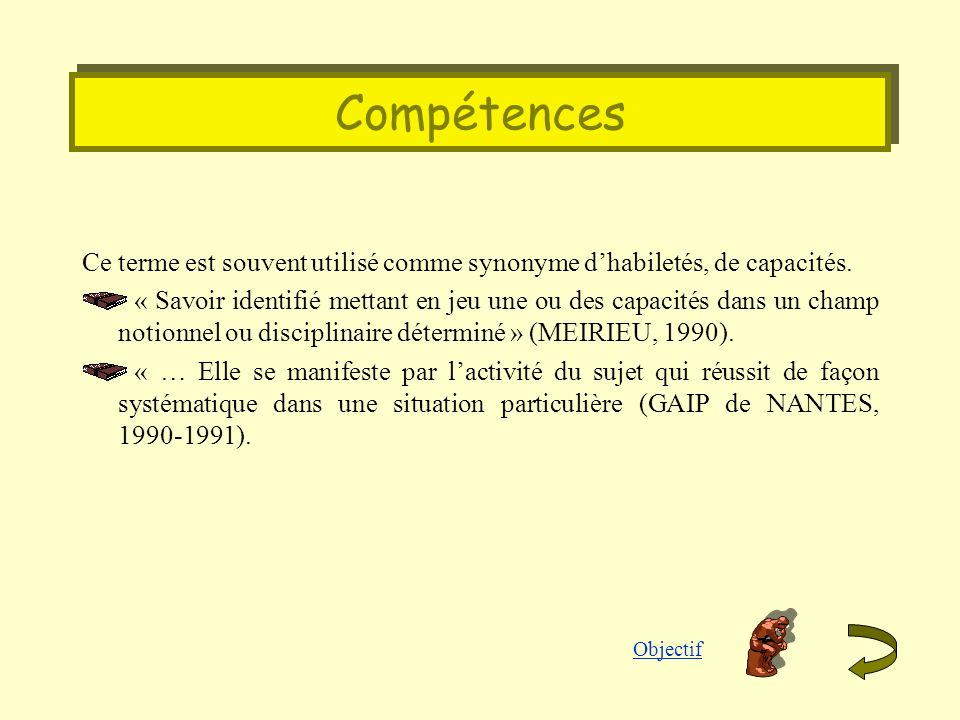 Compétences Ce terme est souvent utilisé comme synonyme d'habiletés, de capacités.