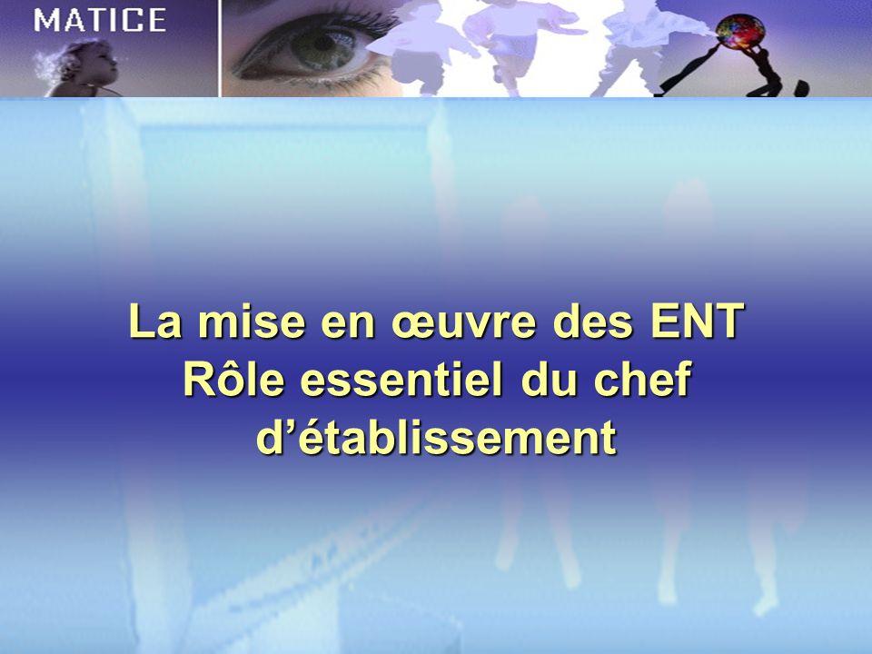La mise en œuvre des ENT Rôle essentiel du chef d'établissement