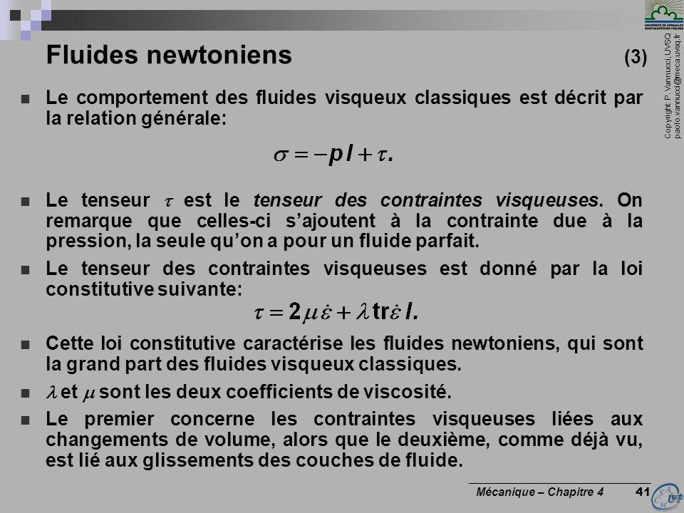 Fluides newtoniens (3) Le comportement des fluides visqueux classiques est décrit par la relation générale: