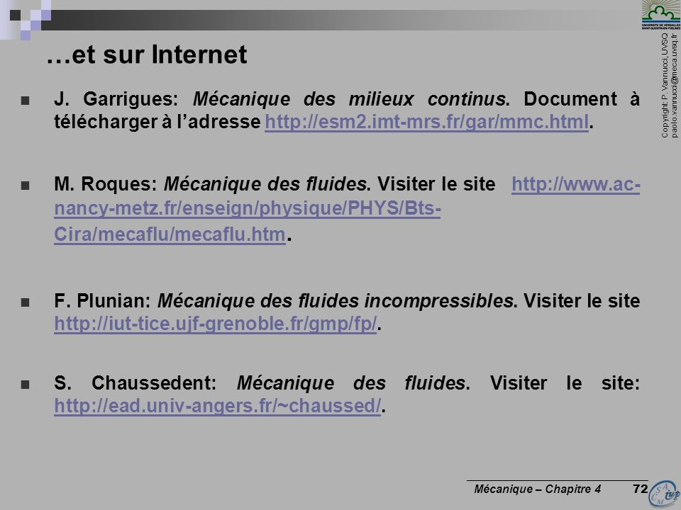 …et sur Internet J. Garrigues: Mécanique des milieux continus. Document à télécharger à l'adresse http://esm2.imt-mrs.fr/gar/mmc.html.