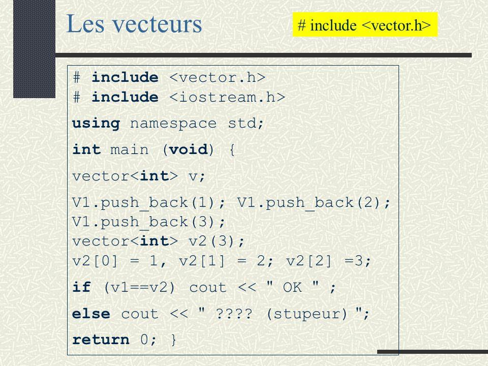 Les vecteurs # include <vector.h>