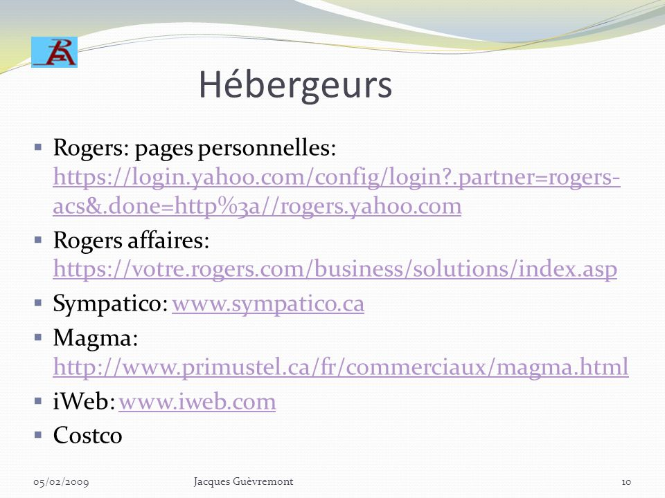 Hébergeurs Rogers: pages personnelles: https://login.yahoo.com/config/login .partner=rogers-acs&.done=http%3a//rogers.yahoo.com.