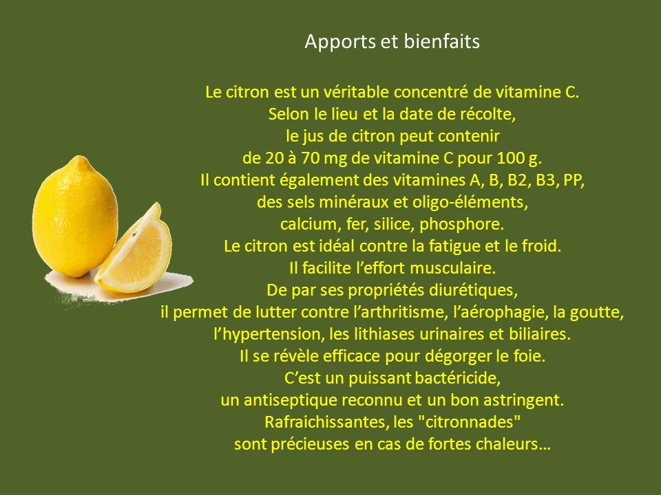 Apports et bienfaits Le citron est un véritable concentré de vitamine C. Selon le lieu et la date de récolte,