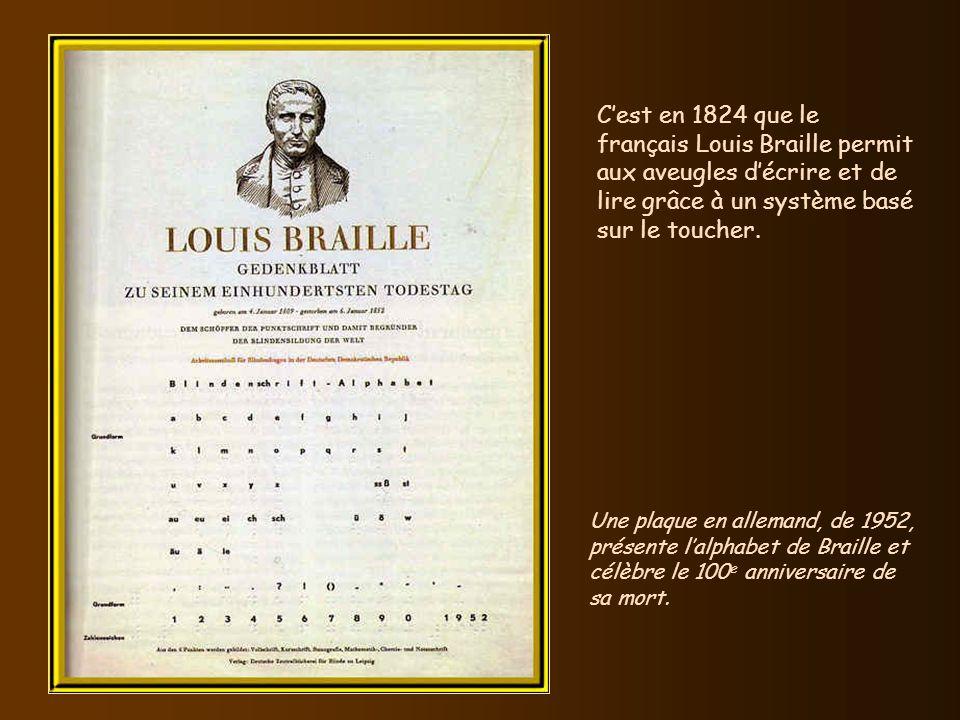 C'est en 1824 que le français Louis Braille permit aux aveugles d'écrire et de lire grâce à un système basé sur le toucher.