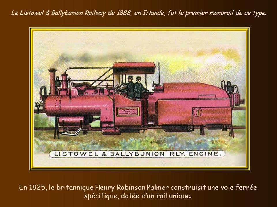 Le Listowel & Ballybunion Railway de 1888, en Irlande, fut le premier monorail de ce type.