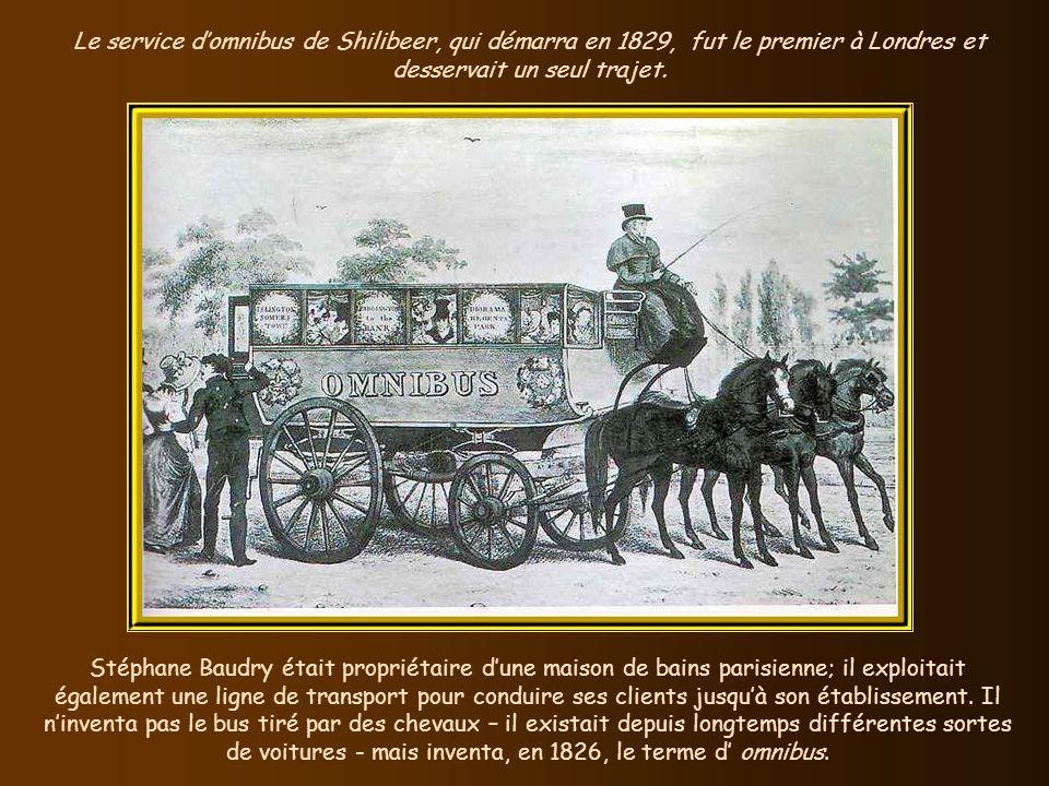Le service d'omnibus de Shilibeer, qui démarra en 1829, fut le premier à Londres et desservait un seul trajet.