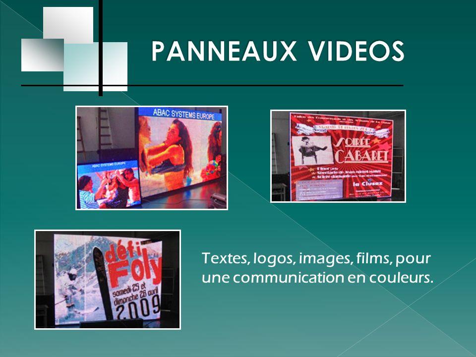 PANNEAUX VIDEOS Textes, logos, images, films, pour une communication en couleurs.