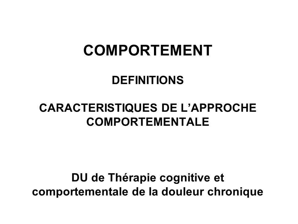 COMPORTEMENT DEFINITIONS CARACTERISTIQUES DE L'APPROCHE COMPORTEMENTALE DU de Thérapie cognitive et comportementale de la douleur chronique