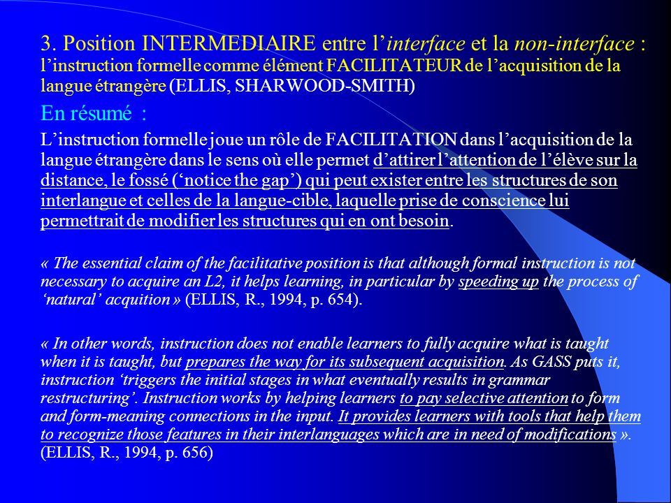 3. Position INTERMEDIAIRE entre l'interface et la non-interface : l'instruction formelle comme élément FACILITATEUR de l'acquisition de la langue étrangère (ELLIS, SHARWOOD-SMITH)