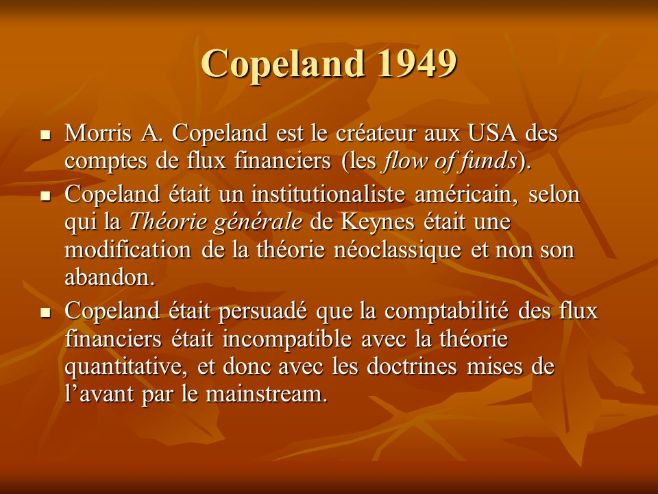 Copeland 1949 Morris A. Copeland est le créateur aux USA des comptes de flux financiers (les flow of funds).