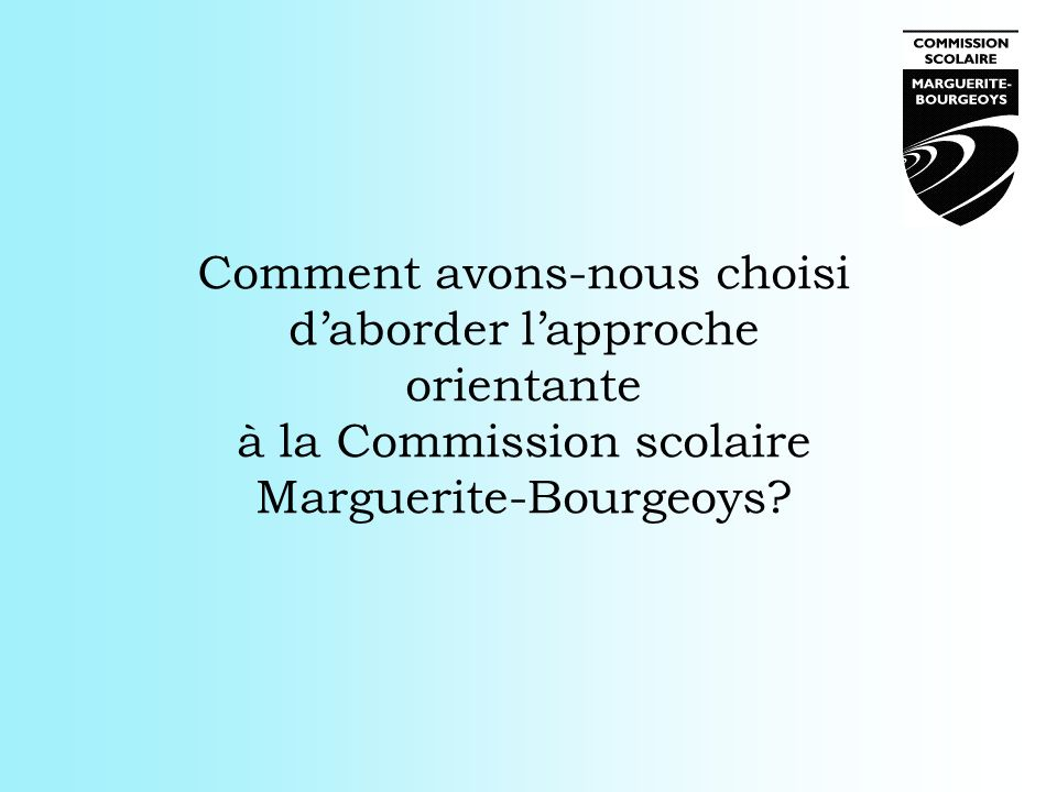 Comment avons-nous choisi d'aborder l'approche orientante à la Commission scolaire Marguerite-Bourgeoys