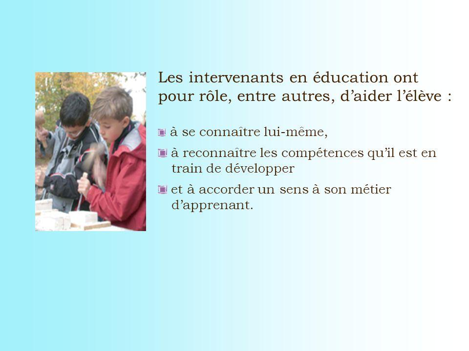 Les intervenants en éducation ont pour rôle, entre autres, d'aider l'élève :