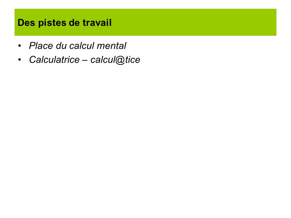 Des pistes de travail Place du calcul mental Calculatrice – calcul@tice