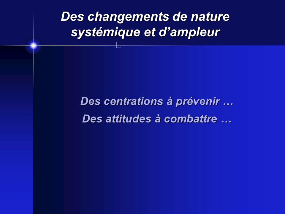 Des changements de nature systémique et d'ampleur