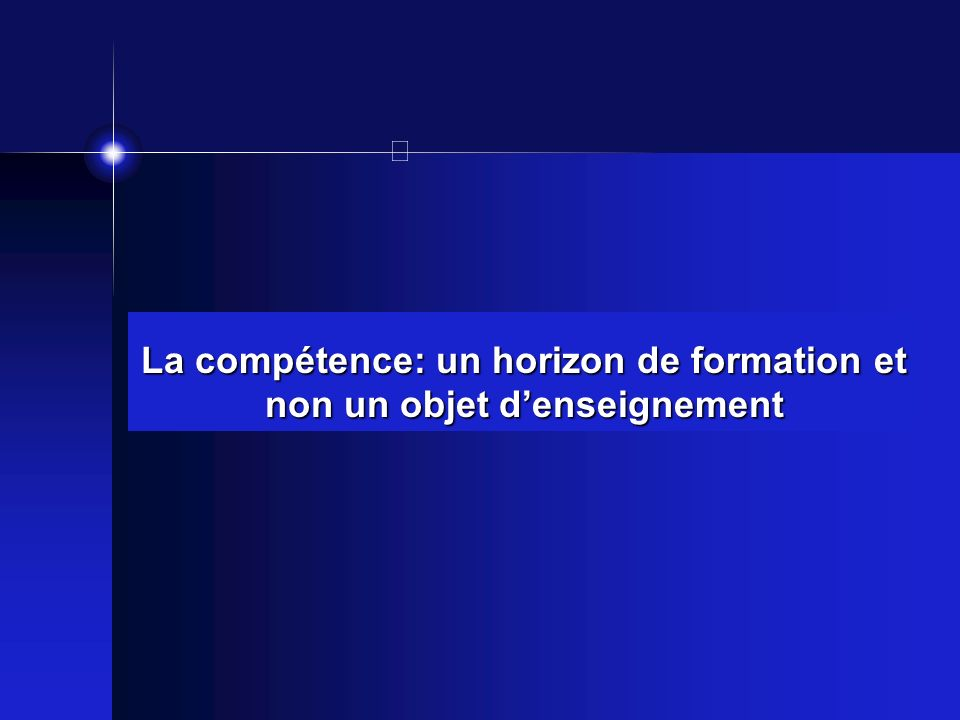 La compétence: un horizon de formation et non un objet d'enseignement