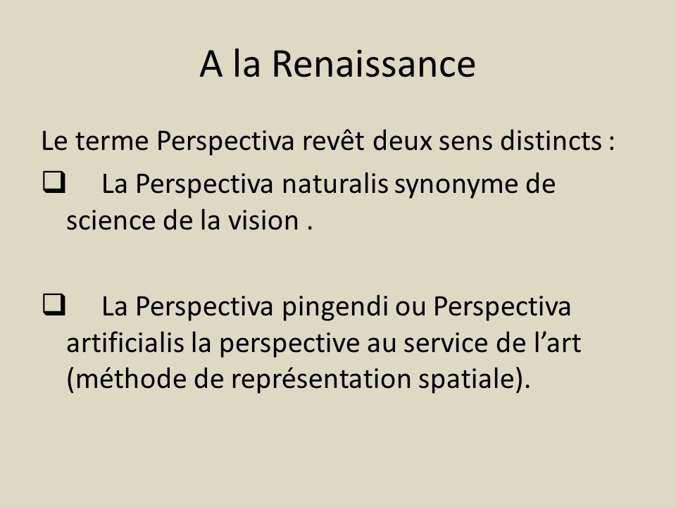 A la Renaissance Le terme Perspectiva revêt deux sens distincts :