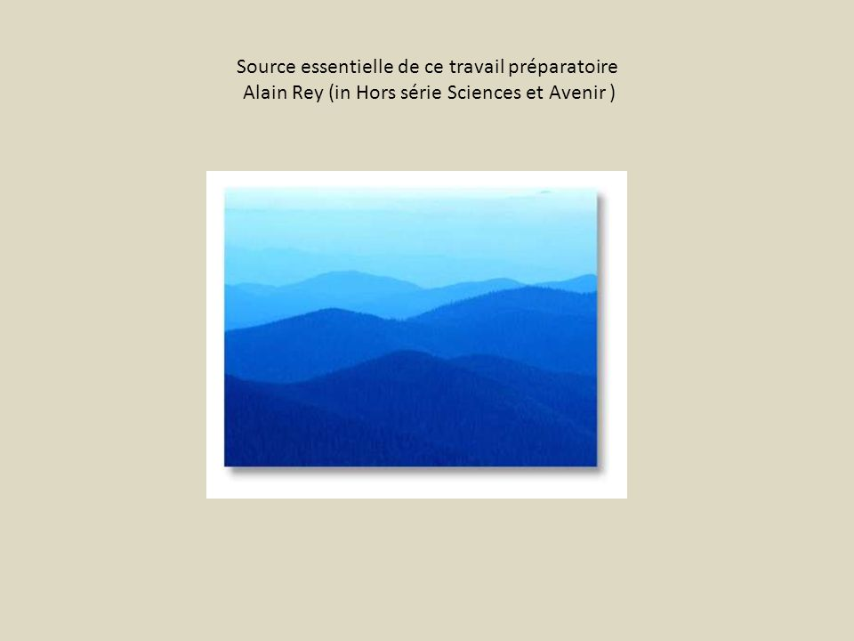 Source essentielle de ce travail préparatoire Alain Rey (in Hors série Sciences et Avenir )
