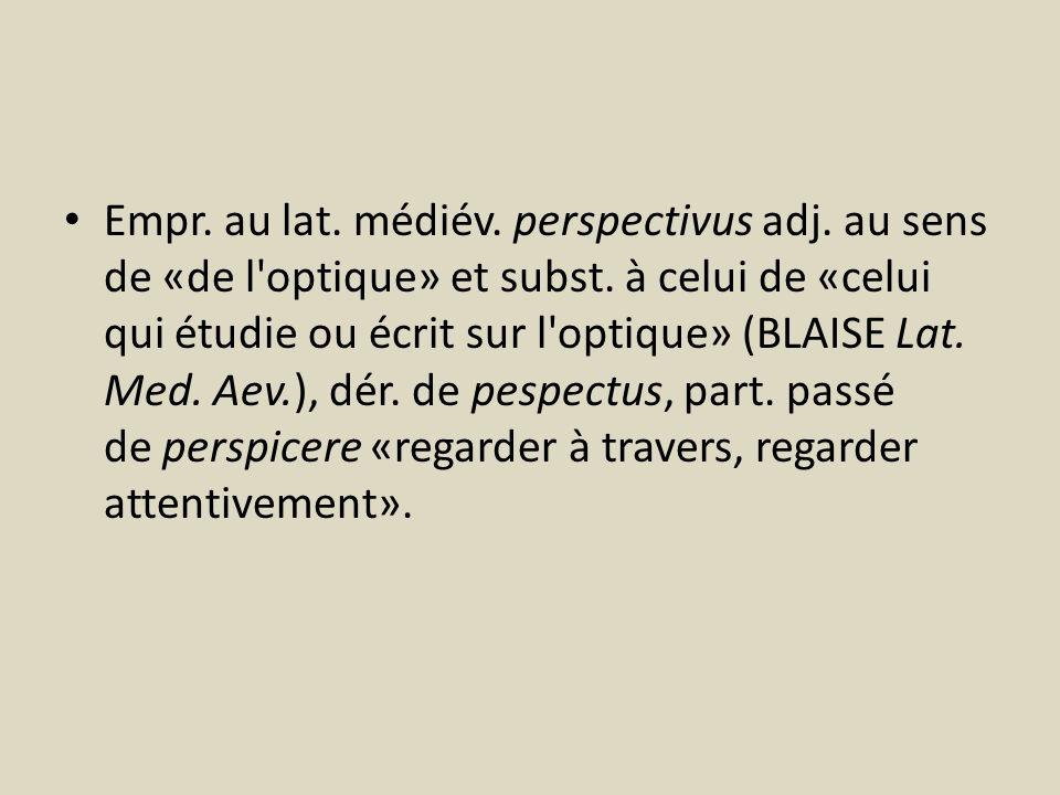 Empr. au lat. médiév. perspectivus adj
