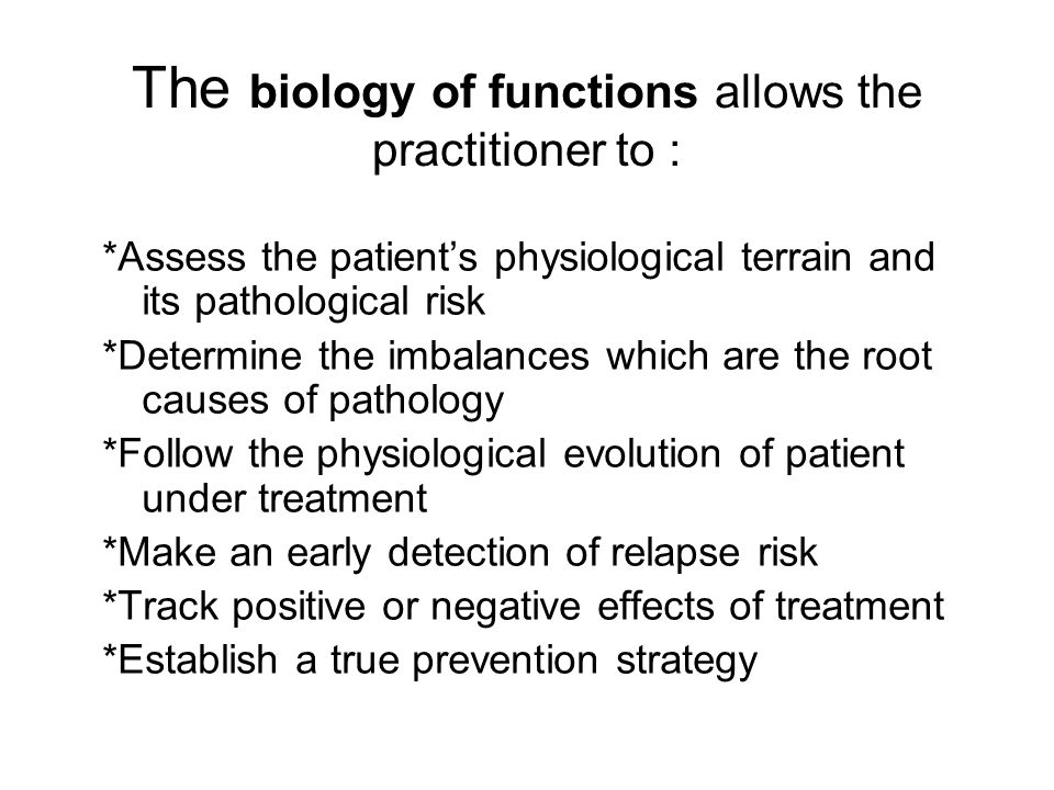 The biology of functions allows the practitioner to :